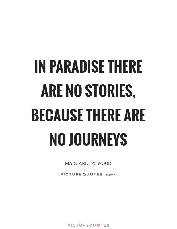 In Paradise there are no stories, because there are no journeys Picture Quote #1