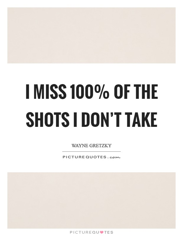 I miss 100% of the shots I don't take Picture Quote #1