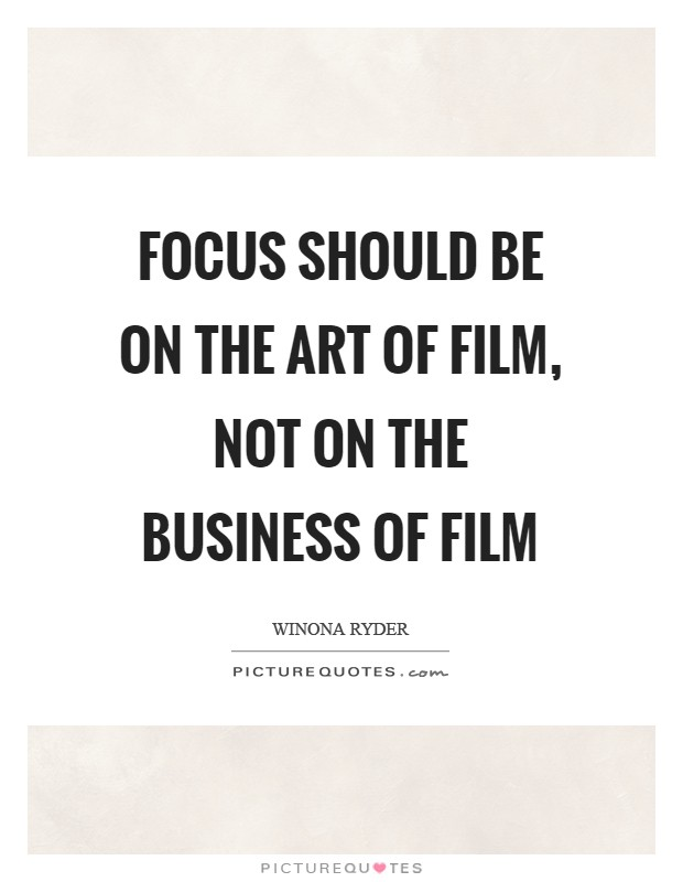 Focus should be on the art of film, not on the business of film Picture Quote #1