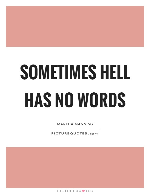 Sometimes hell has no words Picture Quote #1