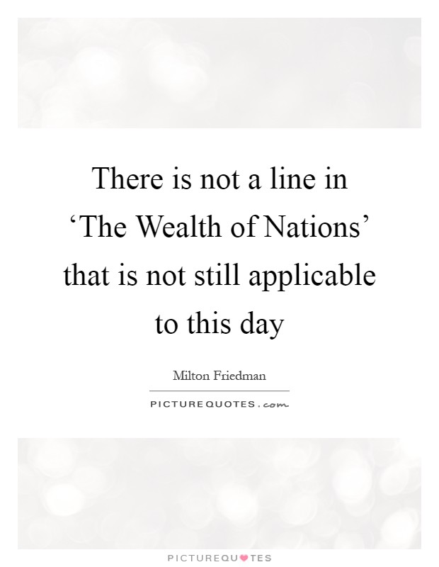 There is not a line in 'The Wealth of Nations' that is not still applicable to this day Picture Quote #1