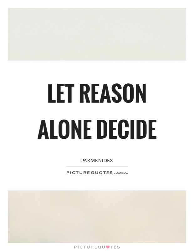 Let reason alone decide Picture Quote #1