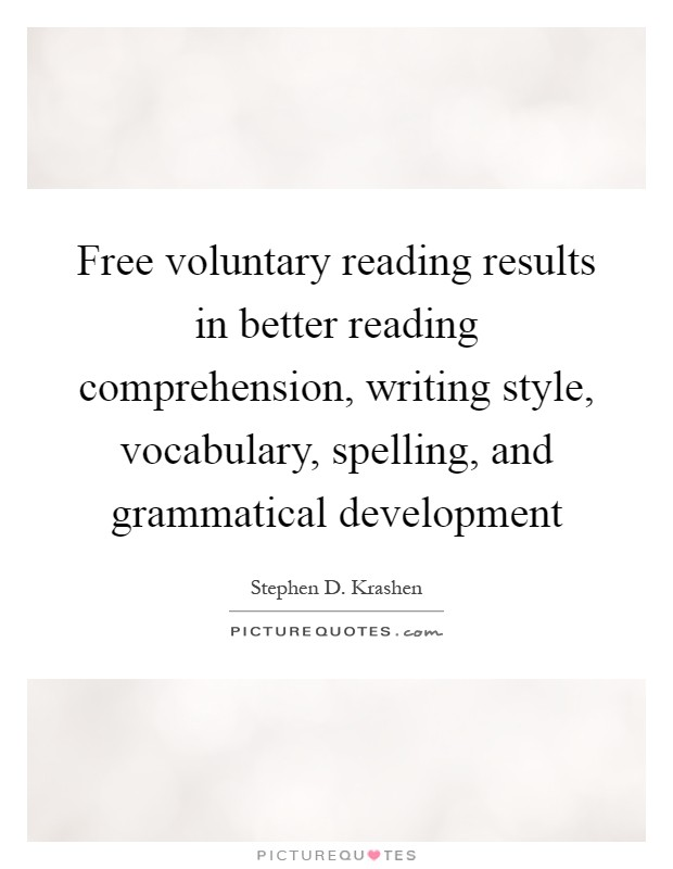 Free voluntary reading results in better reading comprehension, writing style, vocabulary, spelling, and grammatical development Picture Quote #1