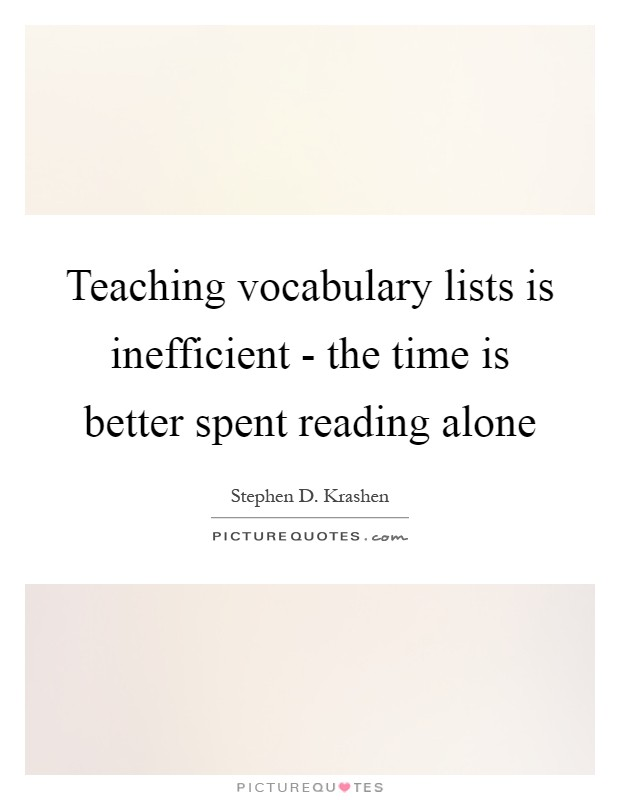 Teaching vocabulary lists is inefficient - the time is better spent reading alone Picture Quote #1