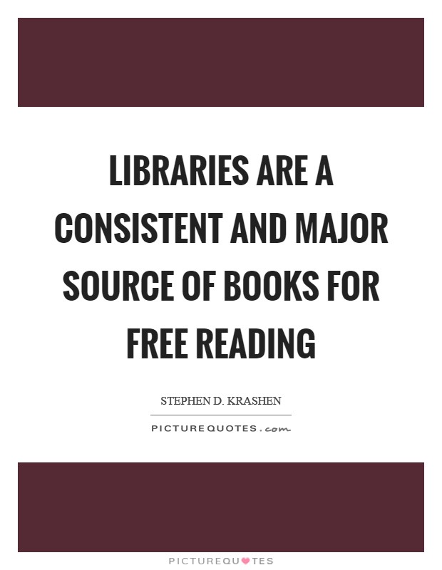 Libraries are a consistent and major source of books for free reading Picture Quote #1
