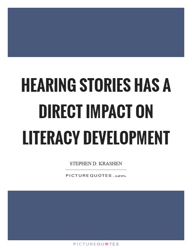 Hearing stories has a direct impact on literacy development Picture Quote #1