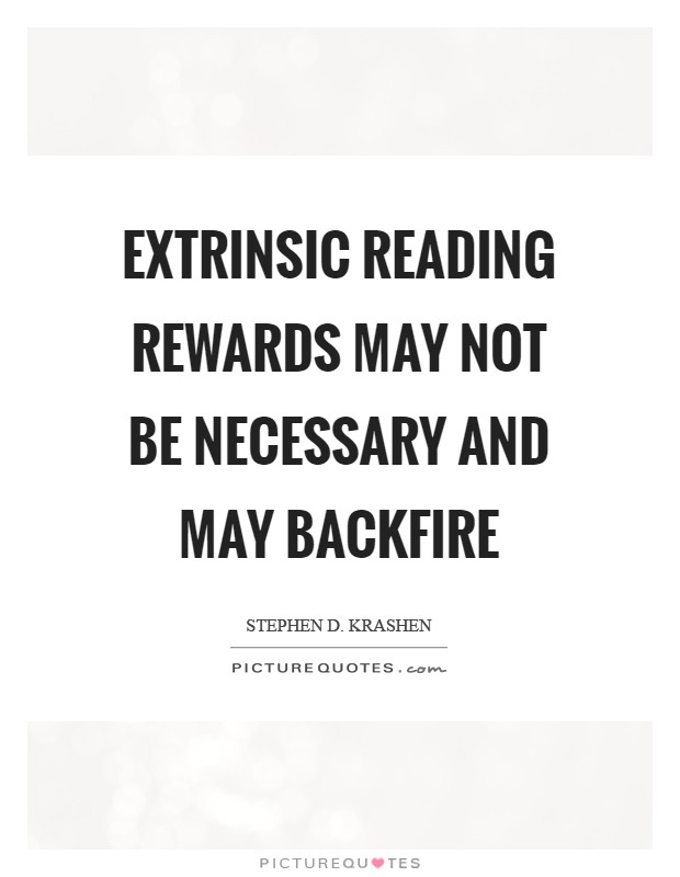 Extrinsic reading rewards may not be necessary and may backfire Picture Quote #1