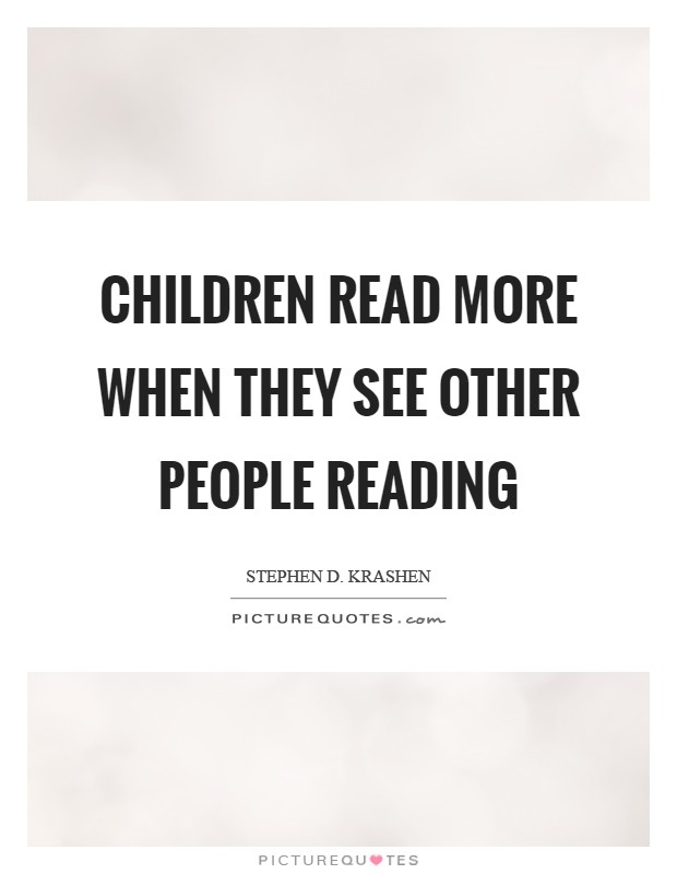 Children read more when they see other people reading Picture Quote #1