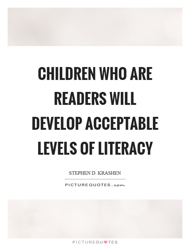 Children who are readers will develop acceptable levels of literacy Picture Quote #1