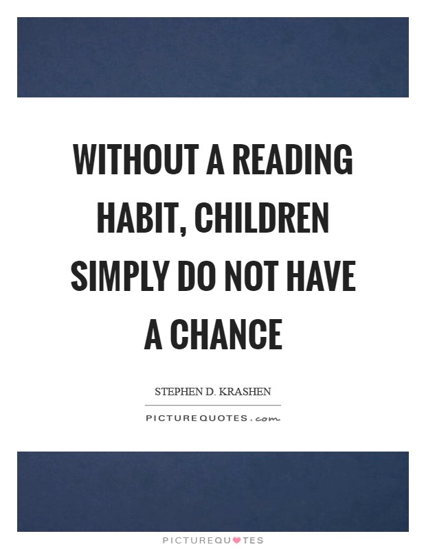 Without a reading habit, children simply do not have a chance Picture Quote #1