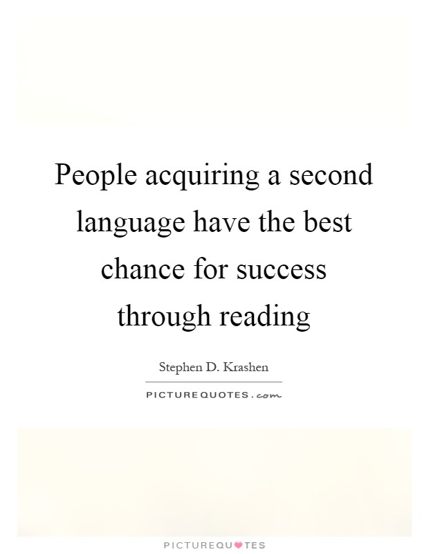 People acquiring a second language have the best chance for success through reading Picture Quote #1