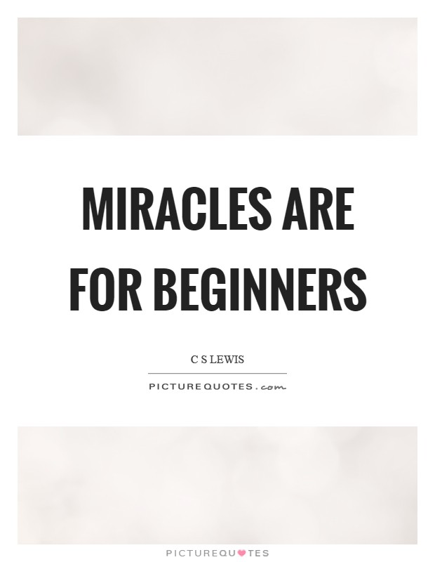 Miracles are for beginners Picture Quote #1