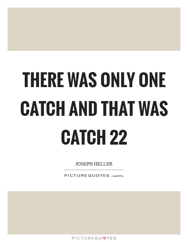 There was only one catch and that was catch 22 Picture Quote #1