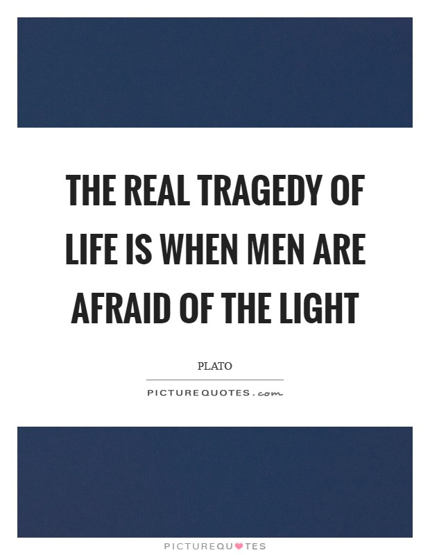 The real tragedy of life is when men are afraid of the light Picture Quote #1