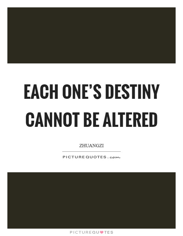 Each one's destiny cannot be altered Picture Quote #1