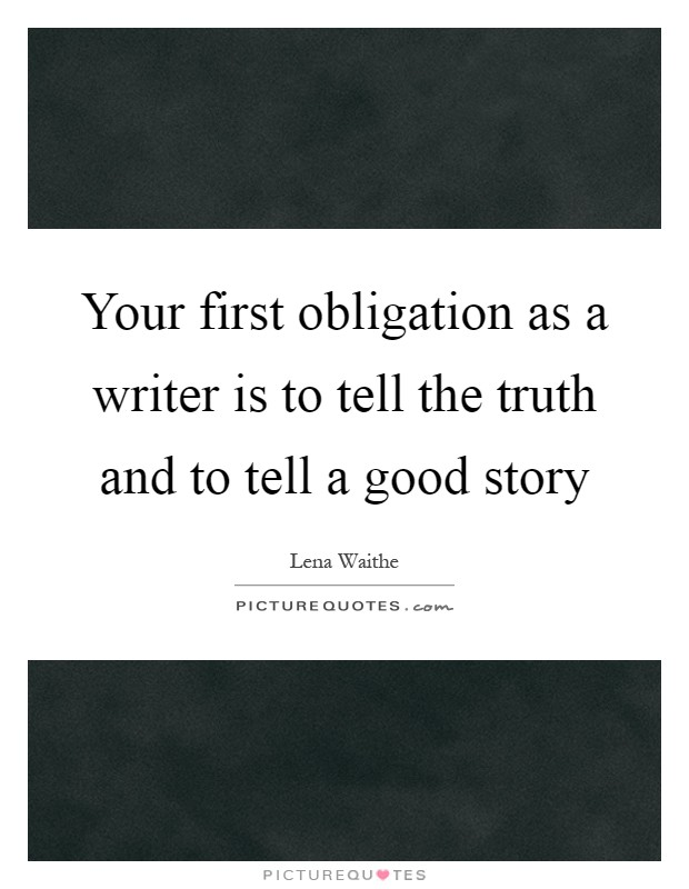 Your first obligation as a writer is to tell the truth and to tell a good story Picture Quote #1
