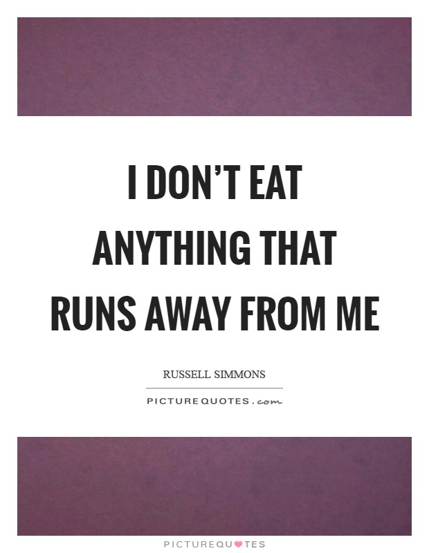 I don't eat anything that runs away from me Picture Quote #1