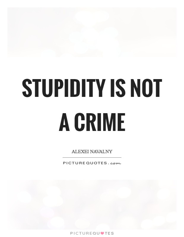 Stupidity is not a crime Picture Quote #1