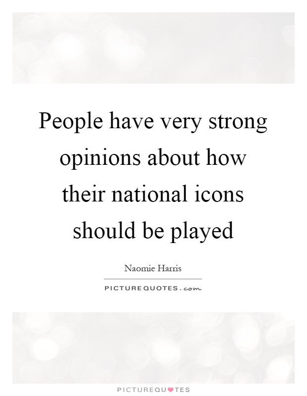 People have very strong opinions about how their national icons should be played Picture Quote #1