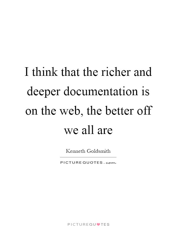 I think that the richer and deeper documentation is on the web, the better off we all are Picture Quote #1