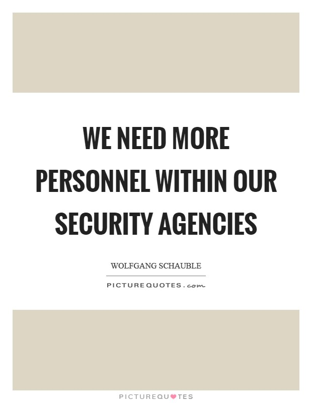 We need more personnel within our security agencies Picture Quote #1