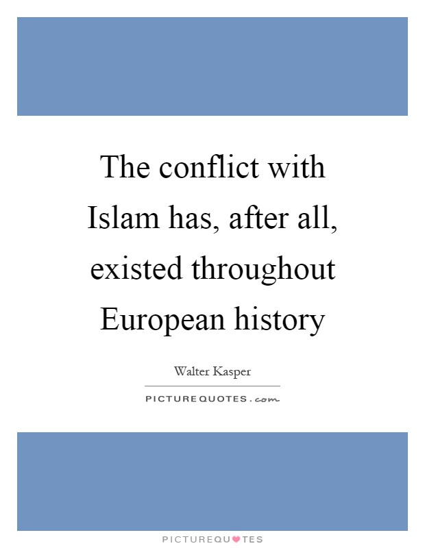 The conflict with Islam has, after all, existed throughout European history Picture Quote #1