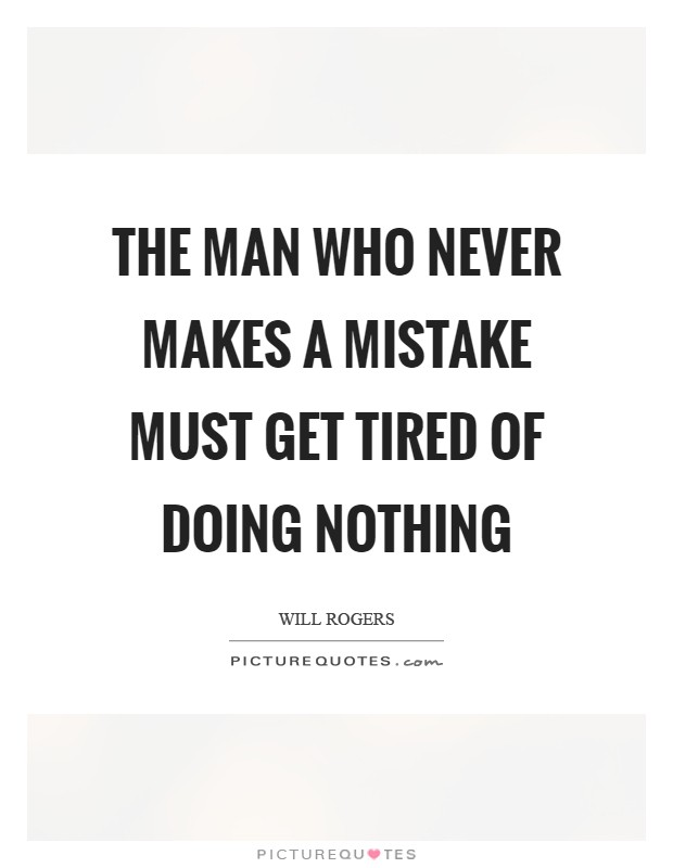 The man who never makes a mistake must get tired of doing nothing Picture Quote #1