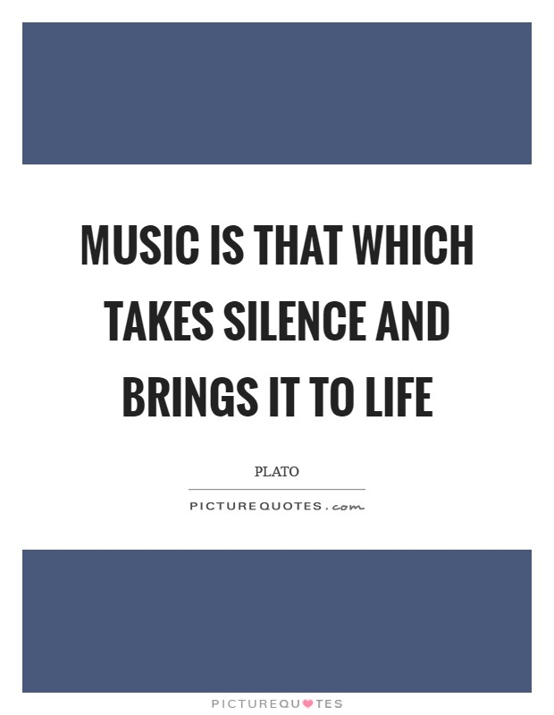 Music is that which takes silence and brings it to life Picture Quote #1