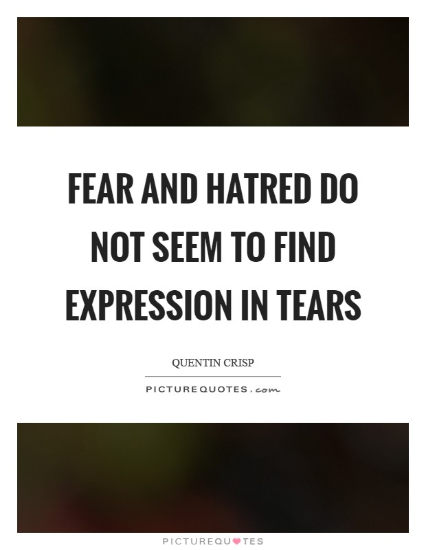 Fear and hatred do not seem to find expression in tears Picture Quote #1
