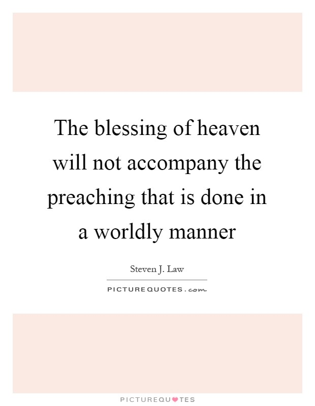 The blessing of heaven will not accompany the preaching that is done in a worldly manner Picture Quote #1