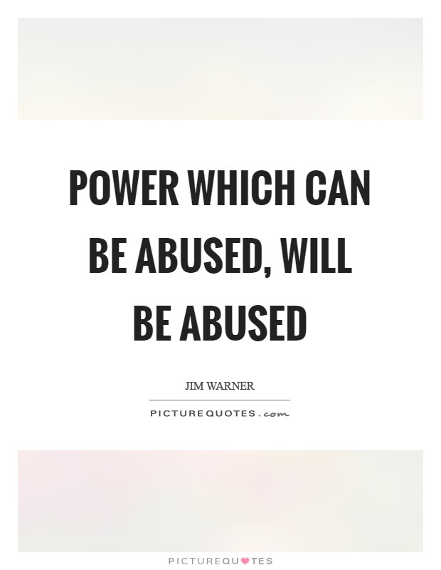 Power which can be abused, will be abused Picture Quote #1