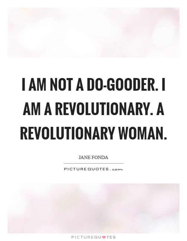 I am not a do-gooder. I am a revolutionary. A revolutionary woman Picture Quote #1
