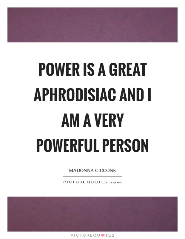 Power is a great aphrodisiac and I am a very powerful person Picture Quote #1