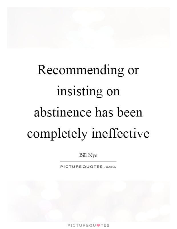 Recommending or insisting on abstinence has been completely ineffective Picture Quote #1