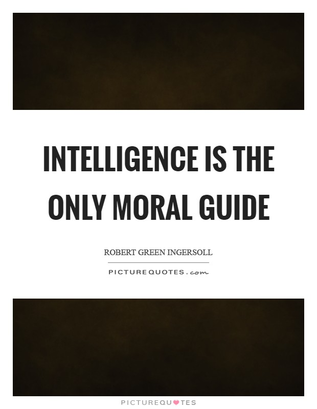 Intelligence is the only moral guide Picture Quote #1