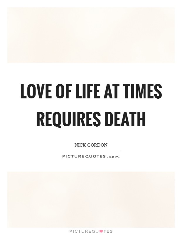 Love of life at times requires death Picture Quote #1