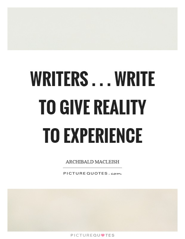 Writers . . . write to give reality to experience Picture Quote #1