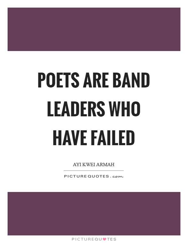 Poets are band leaders who have failed Picture Quote #1