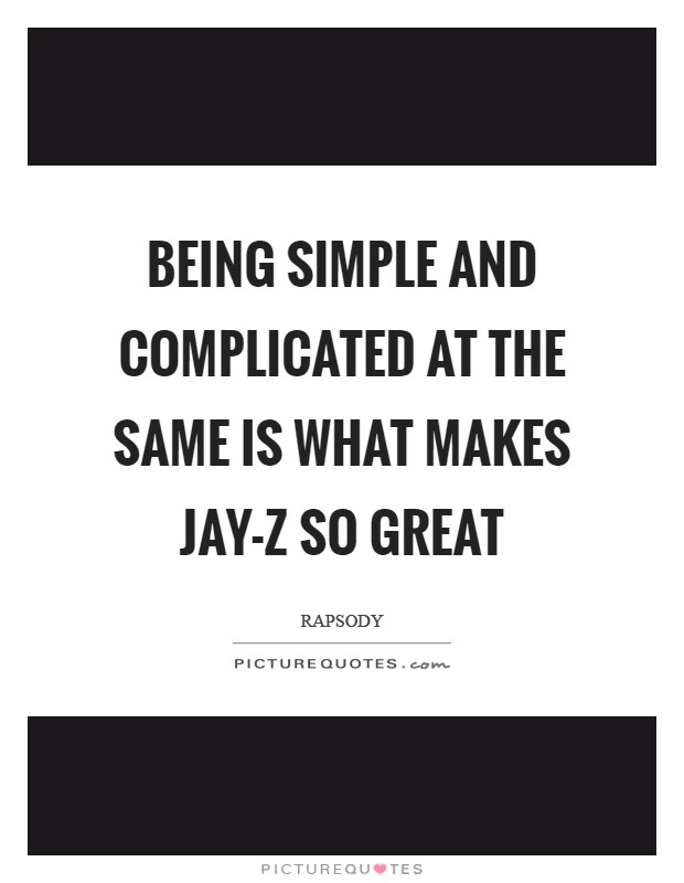 Being simple and complicated at the same is what makes Jay-Z so great Picture Quote #1