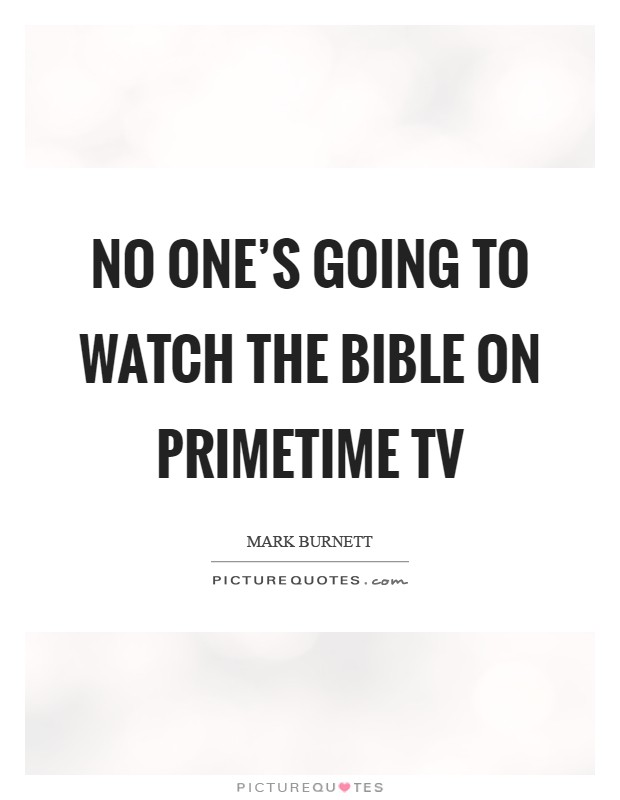 No one's going to watch The Bible on primetime TV Picture Quote #1