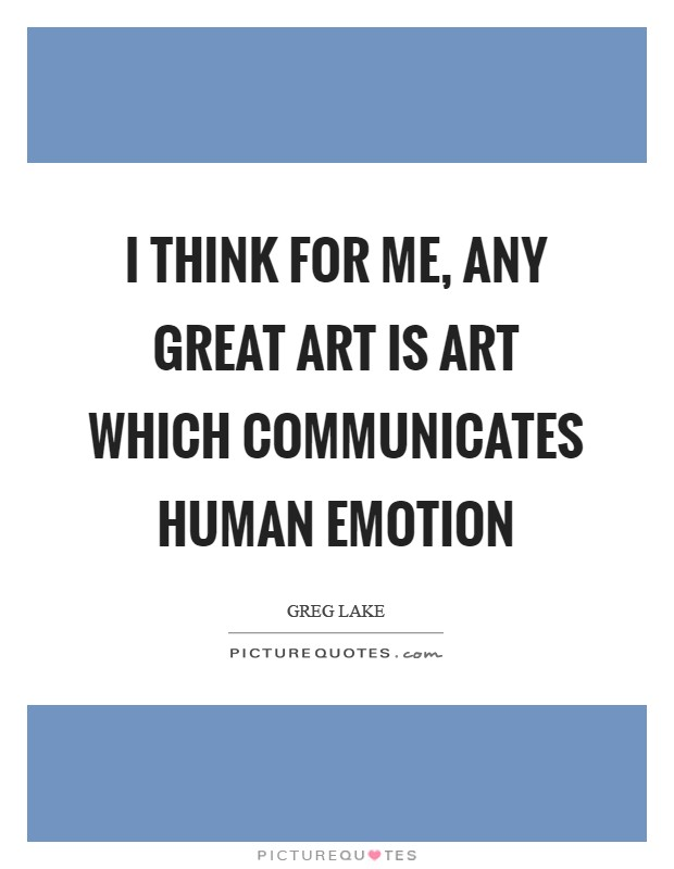 I think for me, any great art is art which communicates human emotion Picture Quote #1