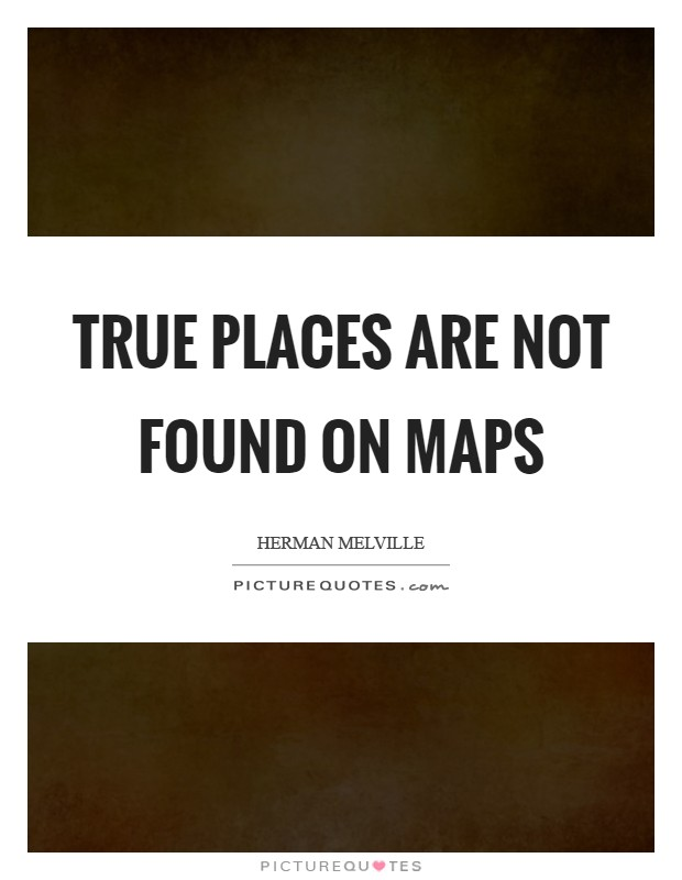 True places are not found on maps Picture Quote #1
