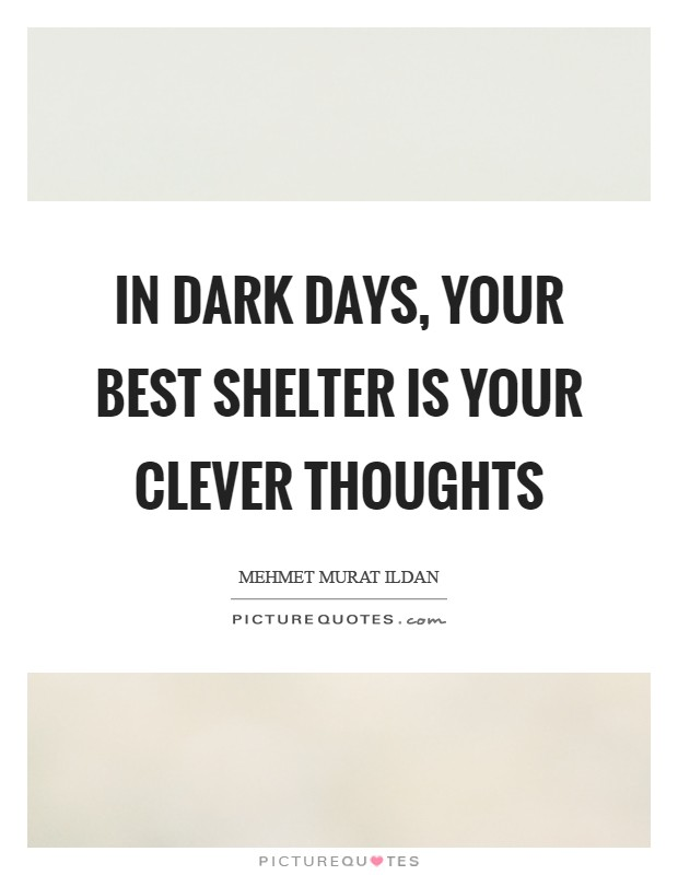 In dark days, your best shelter is your clever thoughts Picture Quote #1