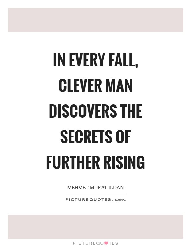 In every fall, clever man discovers the secrets of further rising Picture Quote #1