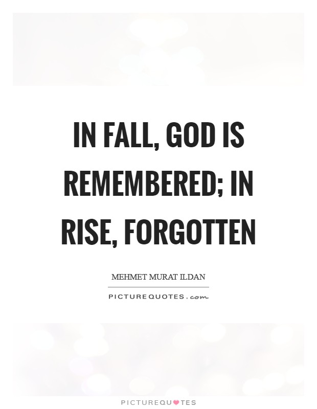 In fall, God is remembered; in rise, forgotten Picture Quote #1