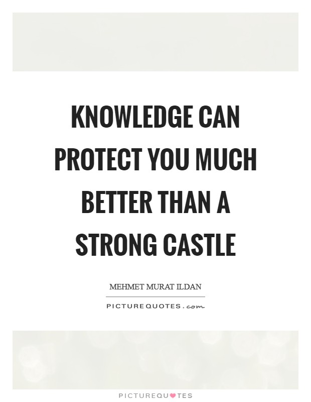Knowledge can protect you much better than a strong castle Picture Quote #1