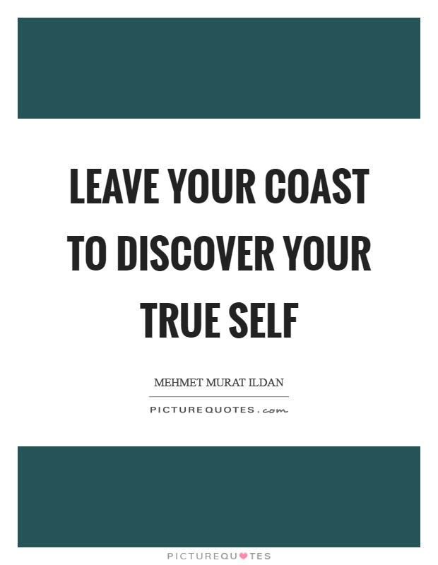 Leave your coast to discover your true self Picture Quote #1
