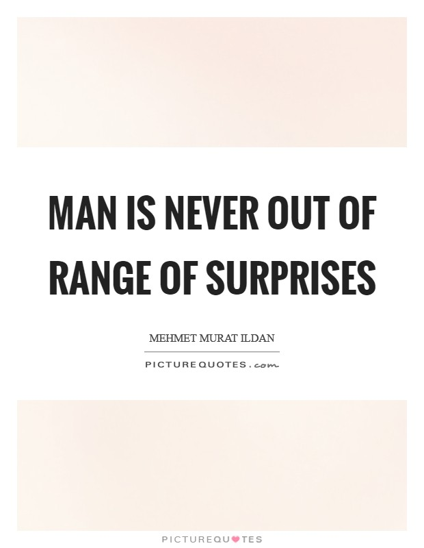 Man is never out of range of surprises Picture Quote #1