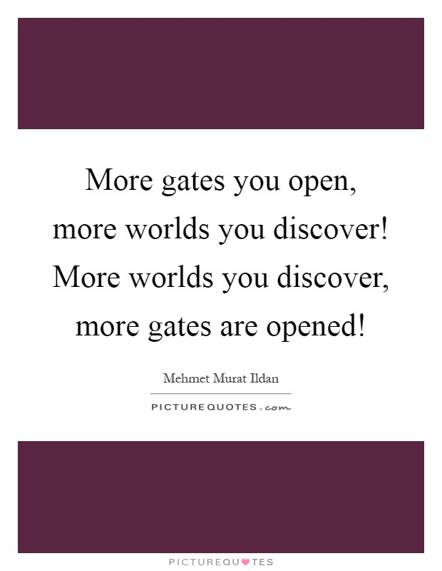 More gates you open, more worlds you discover! More worlds you discover, more gates are opened! Picture Quote #1