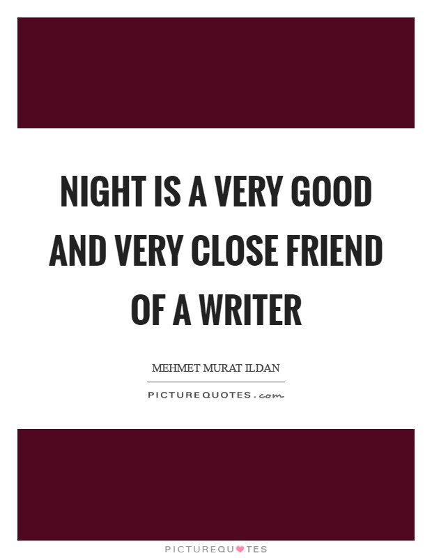 Night is a very good and very close friend of a writer Picture Quote #1